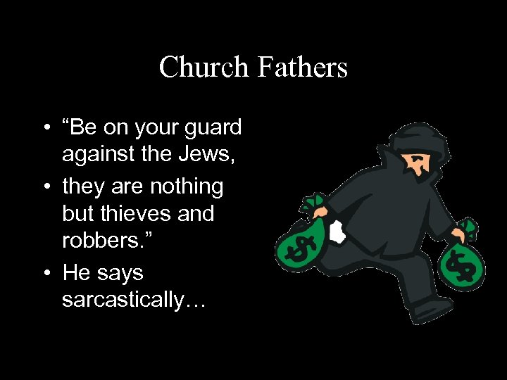 """Church Fathers • """"Be on your guard against the Jews, • they are nothing"""