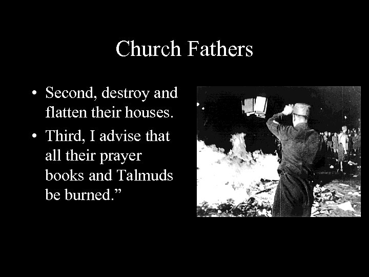 Church Fathers • Second, destroy and flatten their houses. • Third, I advise that
