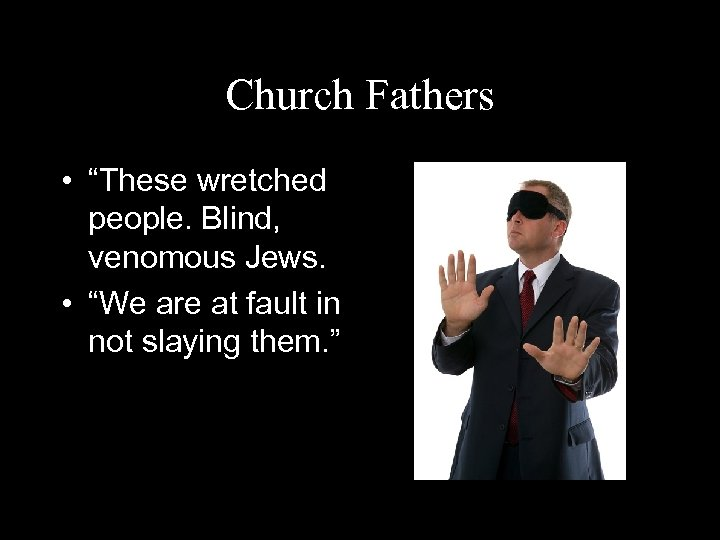 """Church Fathers • """"These wretched people. Blind, venomous Jews. • """"We are at fault"""