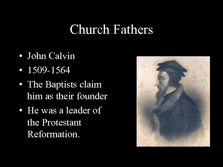 Church Fathers • John Calvin • 1509 -1564 • The Baptists claim him as