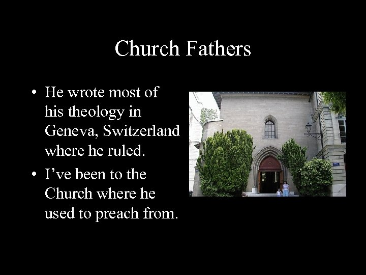 Church Fathers • He wrote most of his theology in Geneva, Switzerland where he