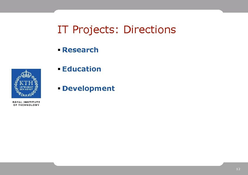 IT Projects: Directions § Research § Education § Development 12