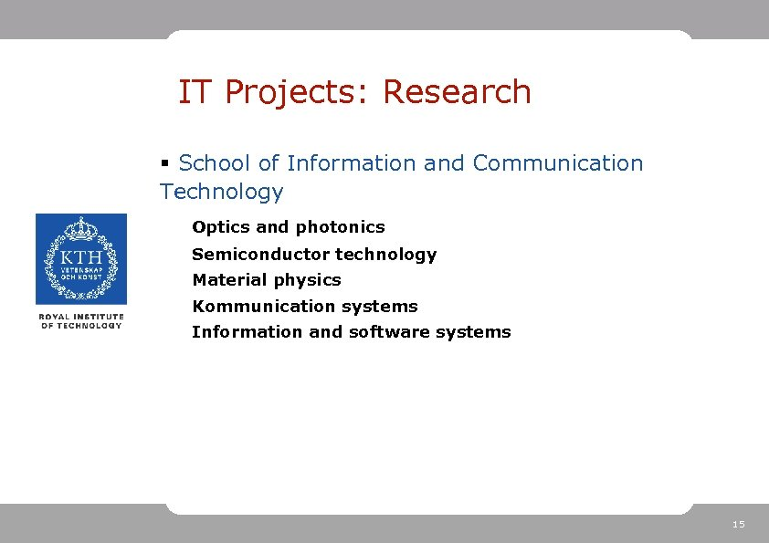 IT Projects: Research § School of Information and Communication Technology Optics and photonics Semiconductor