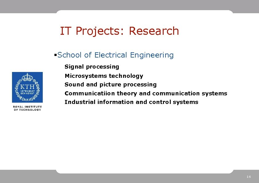 IT Projects: Research §School of Electrical Engineering Signal processing Microsystems technology Sound and picture