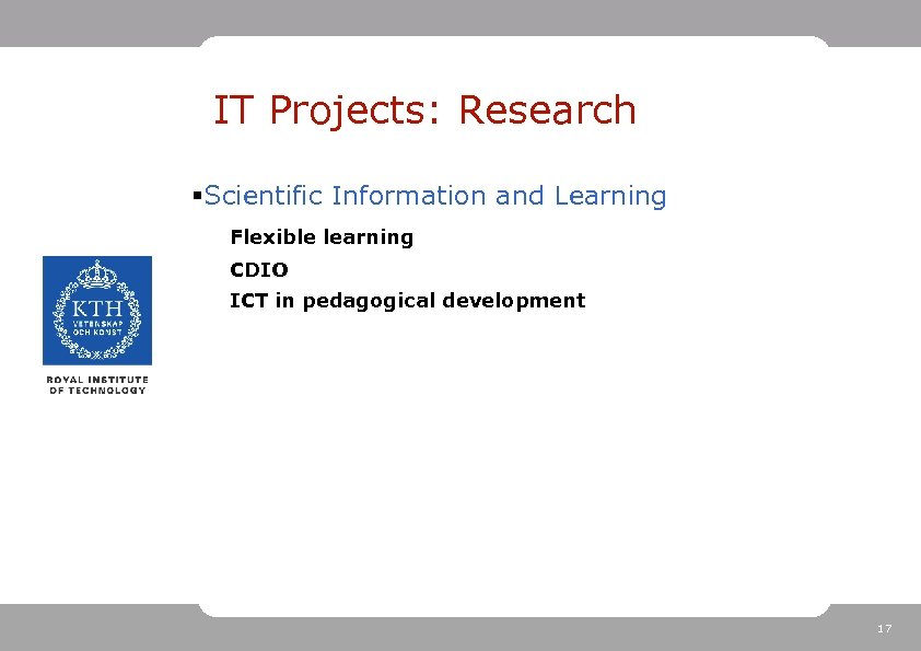 IT Projects: Research §Scientific Information and Learning Flexible learning CDIO ICT in pedagogical development