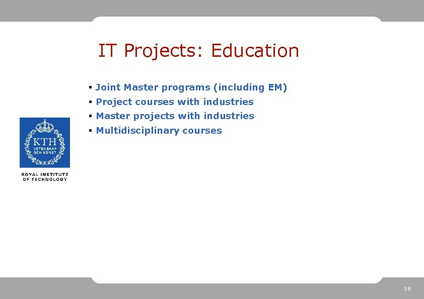 IT Projects: Education § Joint Master programs (including EM) § Project courses with industries