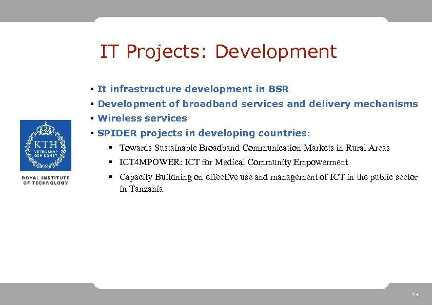 IT Projects: Development § It infrastructure development in BSR § Development of broadband services