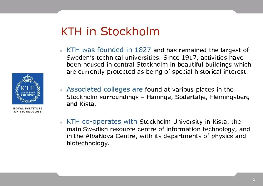 KTH in Stockholm KTH was founded in 1827 and has remained the largest of
