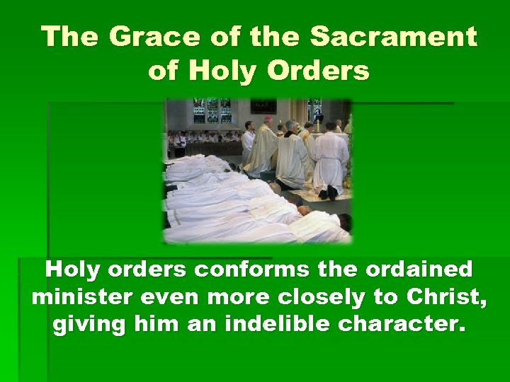 The Grace of the Sacrament of Holy Orders Holy orders conforms the ordained minister