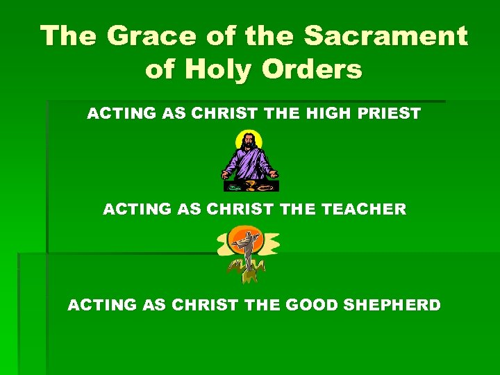 The Grace of the Sacrament of Holy Orders ACTING AS CHRIST THE HIGH PRIEST