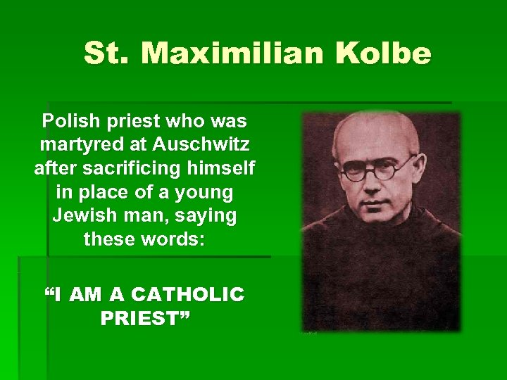 St. Maximilian Kolbe Polish priest who was martyred at Auschwitz after sacrificing himself in
