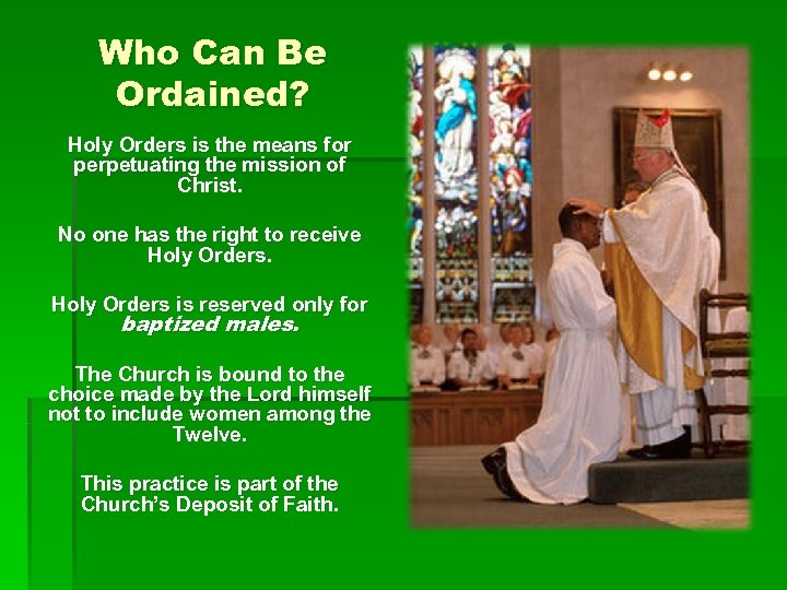 Who Can Be Ordained? Holy Orders is the means for perpetuating the mission of