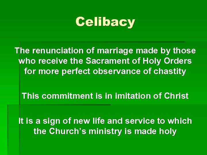 Celibacy The renunciation of marriage made by those who receive the Sacrament of Holy