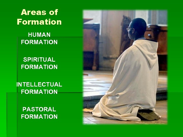Areas of Formation HUMAN FORMATION SPIRITUAL FORMATION INTELLECTUAL FORMATION PASTORAL FORMATION