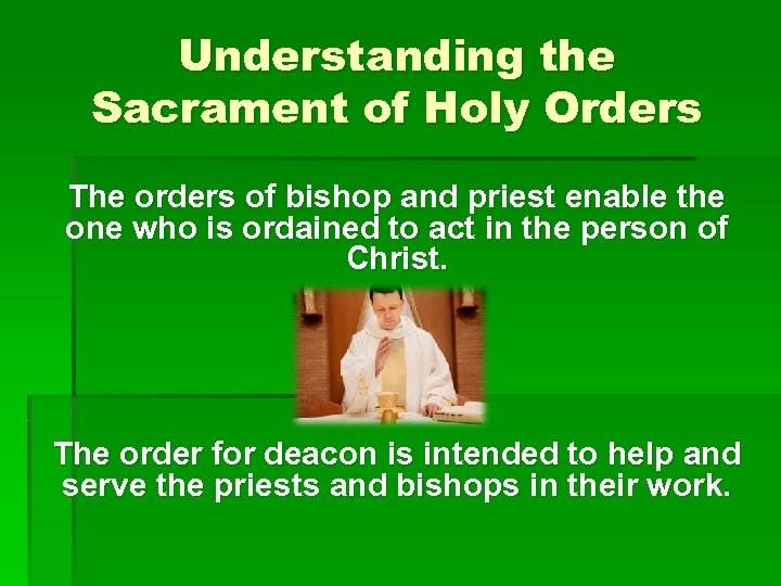 Understanding the Sacrament of Holy Orders The orders of bishop and priest enable the