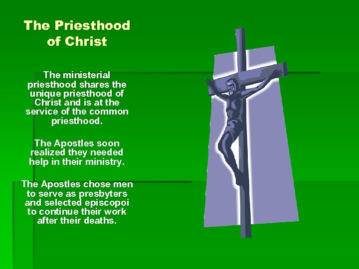 The Priesthood of Christ The ministerial priesthood shares the unique priesthood of Christ and