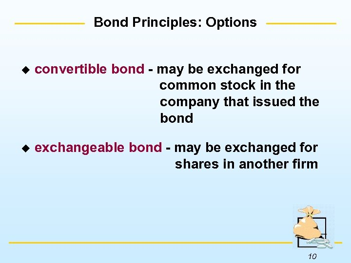 Bond Principles: Options u convertible bond - may be exchanged for common stock in