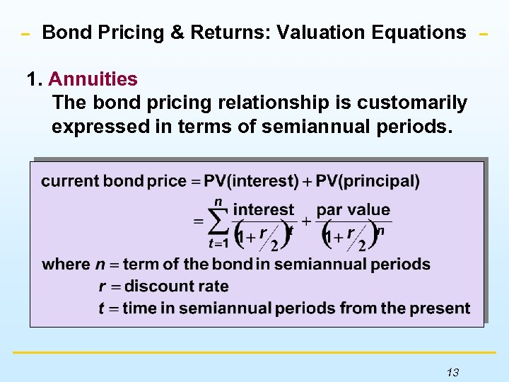 Bond Pricing & Returns: Valuation Equations 1. Annuities The bond pricing relationship is customarily