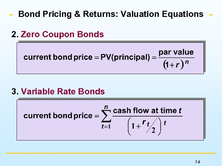 Bond Pricing & Returns: Valuation Equations 2. Zero Coupon Bonds 3. Variable Rate Bonds