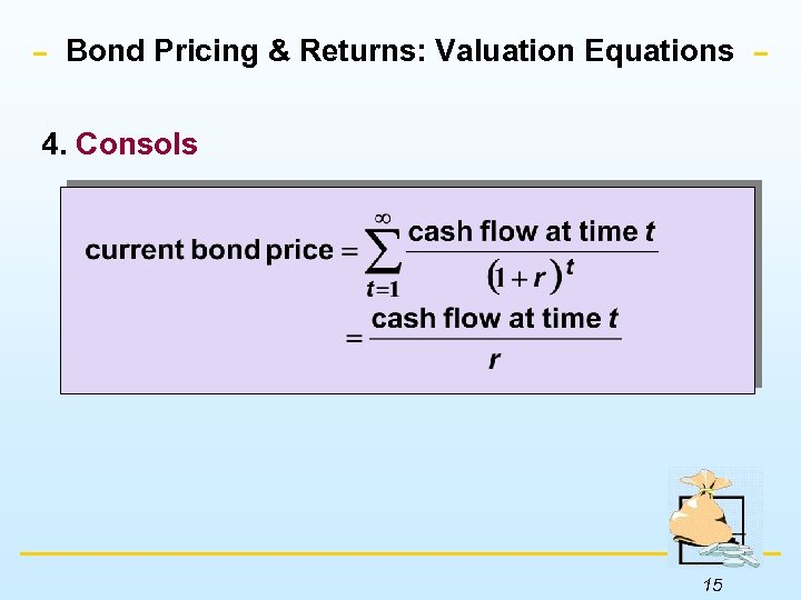 Bond Pricing & Returns: Valuation Equations 4. Consols 15