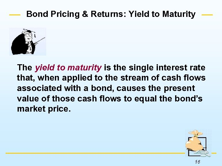 Bond Pricing & Returns: Yield to Maturity The yield to maturity is the single