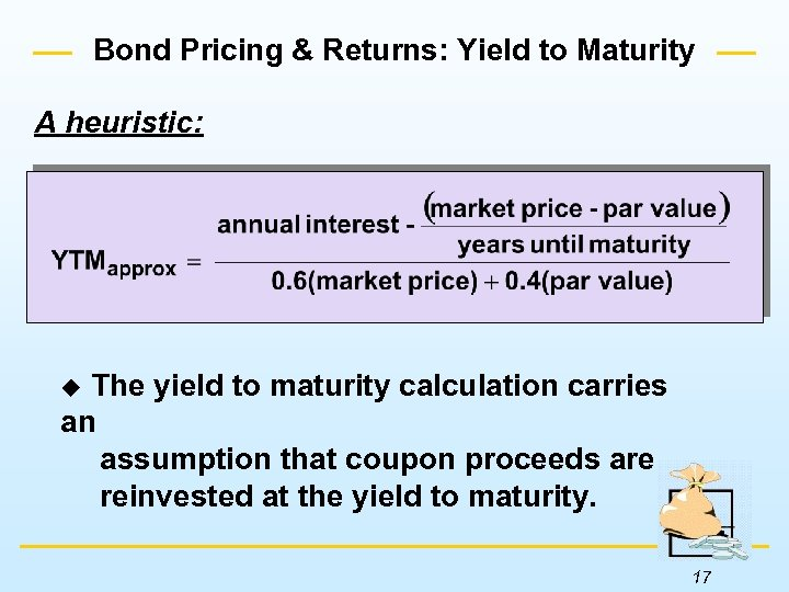 Bond Pricing & Returns: Yield to Maturity A heuristic: The yield to maturity calculation