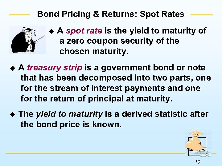 Bond Pricing & Returns: Spot Rates u A spot rate is the yield to