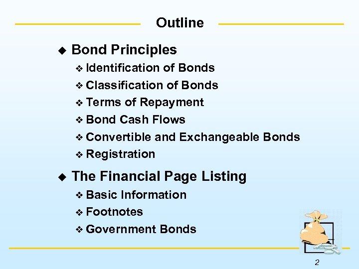 Outline u Bond Principles Identification of Bonds Classification of Bonds Terms of Repayment Bond