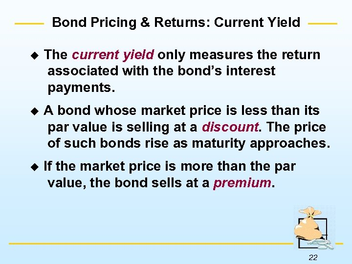 Bond Pricing & Returns: Current Yield u The current yield only measures the return