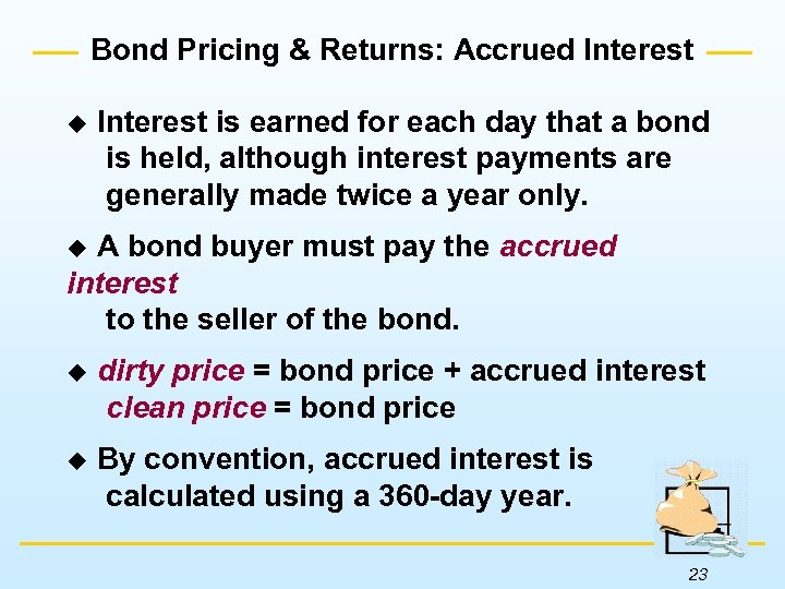 Bond Pricing & Returns: Accrued Interest u Interest is earned for each day that