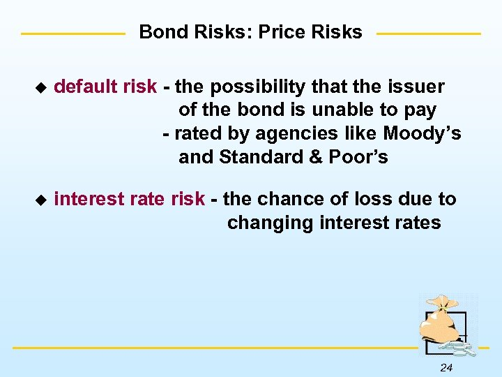 Bond Risks: Price Risks u default risk - the possibility that the issuer of