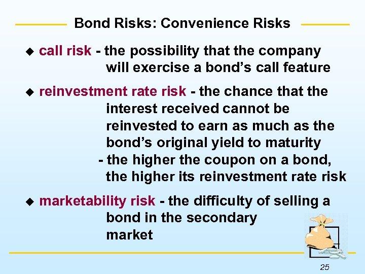 Bond Risks: Convenience Risks u call risk - the possibility that the company will