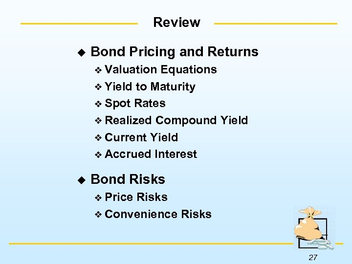 Review u Bond Pricing and Returns Valuation Equations Yield to Maturity Spot Rates Realized