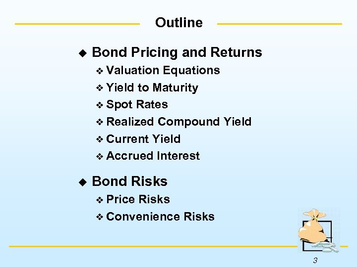 Outline u Bond Pricing and Returns Valuation Equations Yield to Maturity Spot Rates Realized