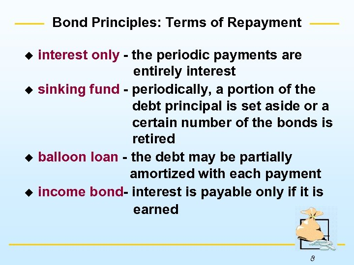 Bond Principles: Terms of Repayment interest only - the periodic payments are entirely interest