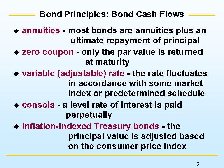 Bond Principles: Bond Cash Flows annuities - most bonds are annuities plus an ultimate