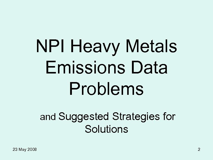 NPI Heavy Metals Emissions Data Problems and Suggested Strategies for Solutions 23 May 2008