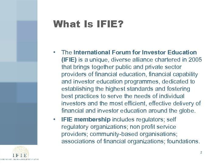 What Is IFIE? • The International Forum for Investor Education (IFIE) is a unique,