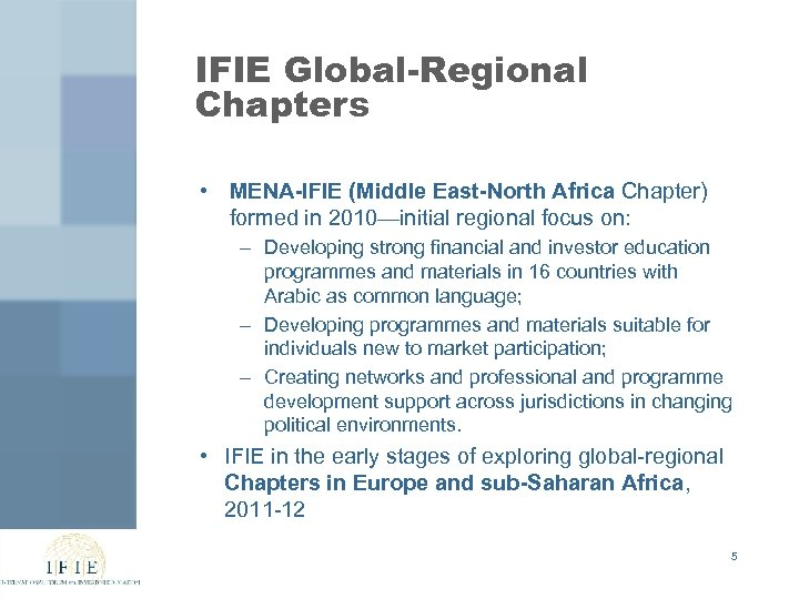 IFIE Global-Regional Chapters • MENA-IFIE (Middle East-North Africa Chapter) formed in 2010—initial regional focus