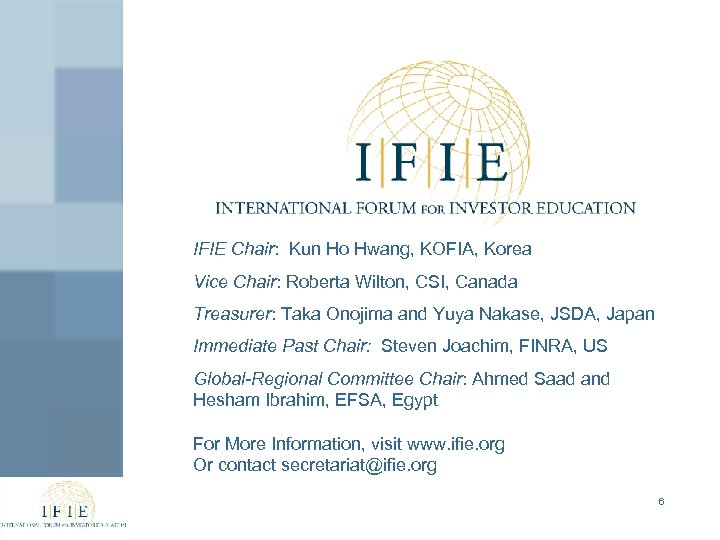 IFIE Chair: Kun Ho Hwang, KOFIA, Korea Vice Chair: Roberta Wilton, CSI, Canada Treasurer: