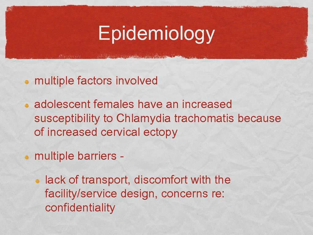 Epidemiology multiple factors involved adolescent females have an increased susceptibility to Chlamydia trachomatis because