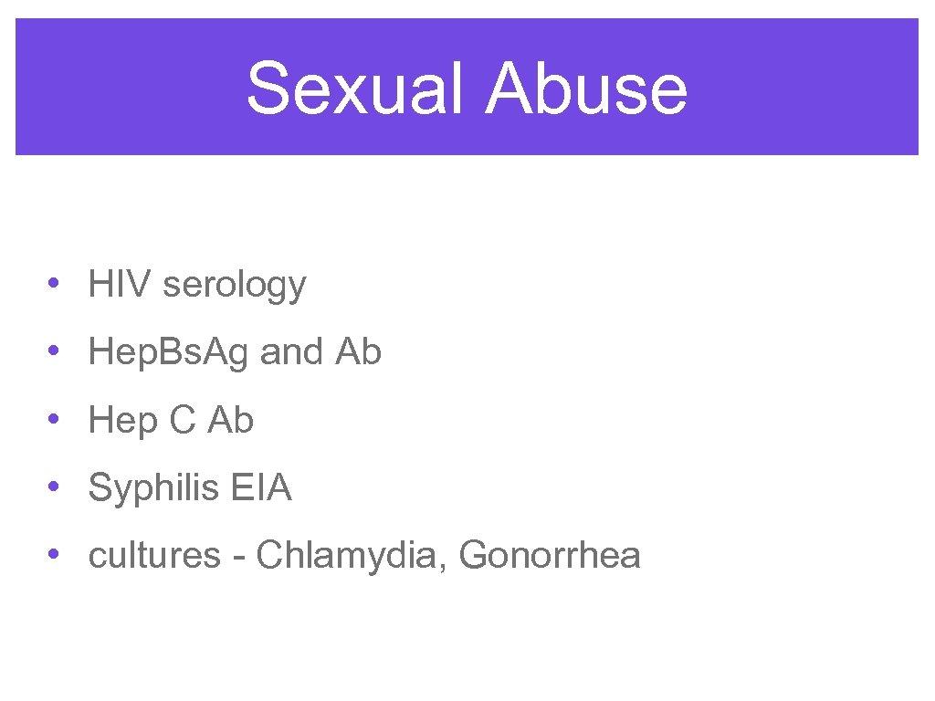 Sexual Abuse • HIV serology • Hep. Bs. Ag and Ab • Hep C