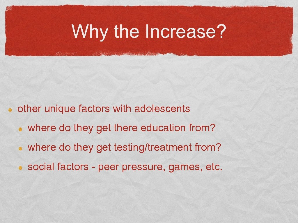 Why the Increase? other unique factors with adolescents where do they get there education