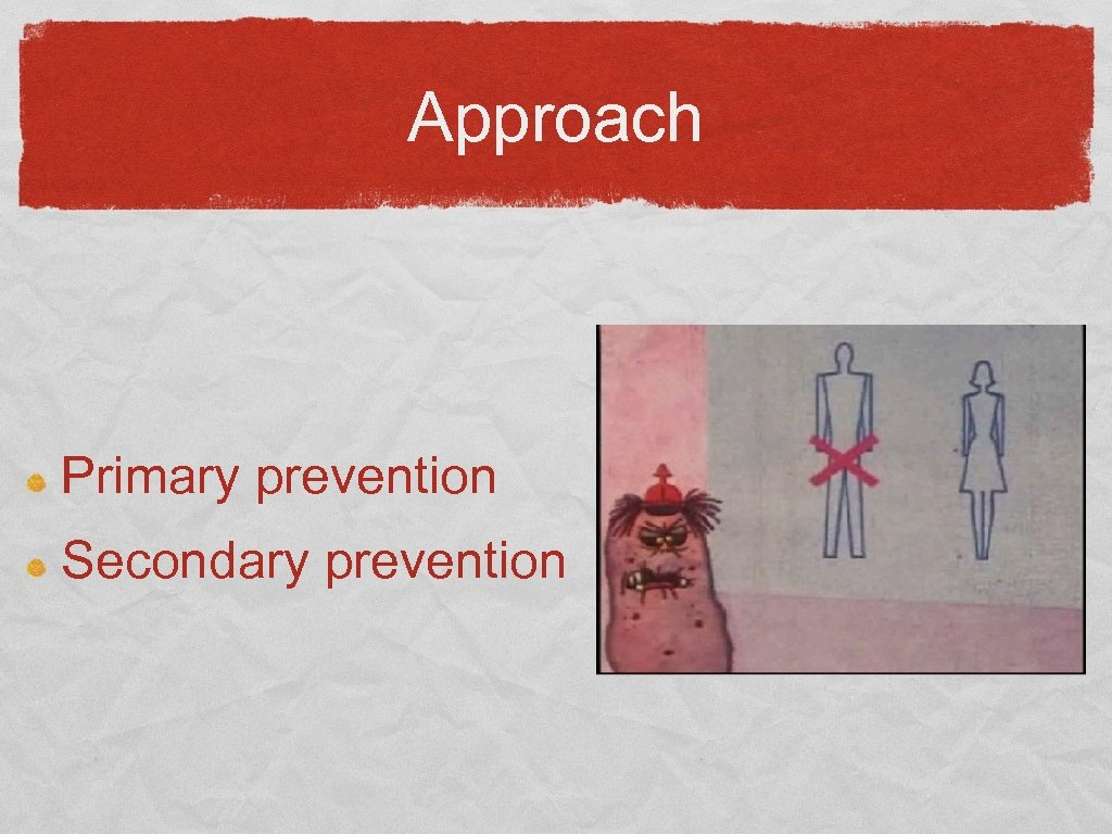 Approach Primary prevention Secondary prevention