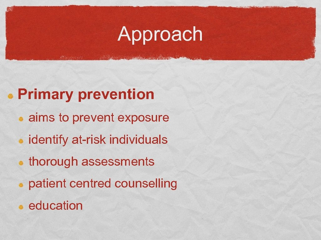Approach Primary prevention aims to prevent exposure identify at-risk individuals thorough assessments patient centred