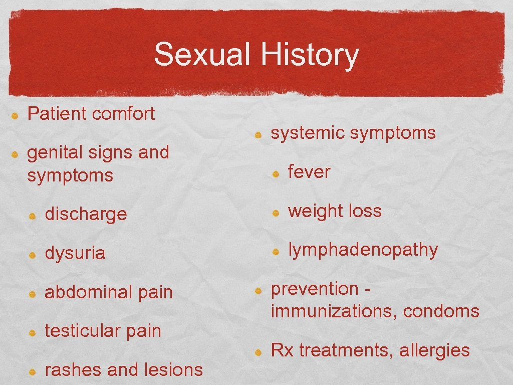 Sexual History Patient comfort genital signs and symptoms systemic symptoms fever discharge weight loss