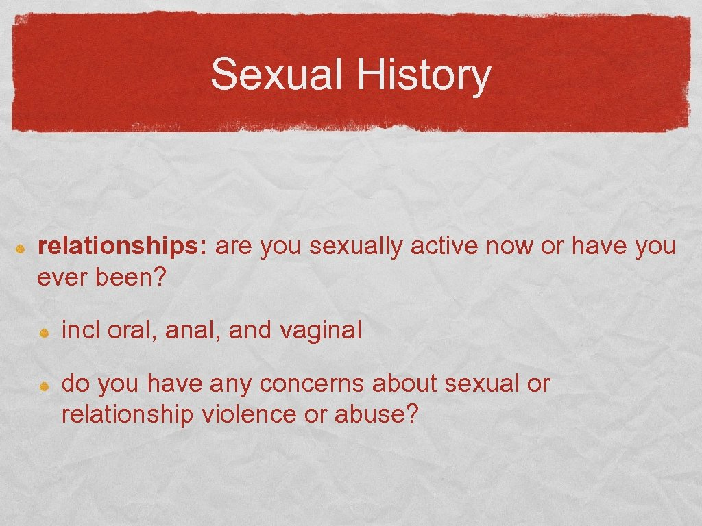 Sexual History relationships: are you sexually active now or have you ever been? incl
