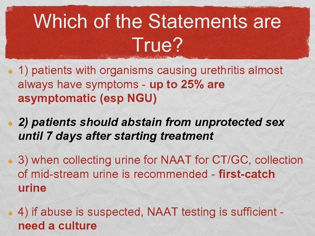 Which of the Statements are True? 1) patients with organisms causing urethritis almost always