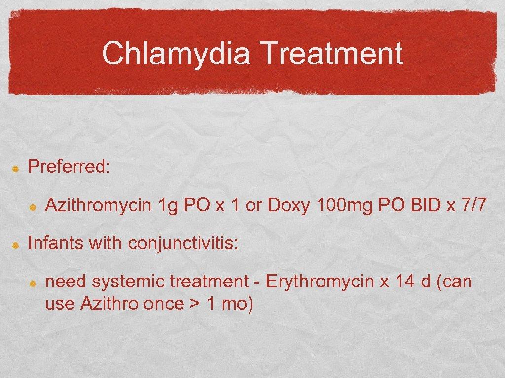Chlamydia Treatment Preferred: Azithromycin 1 g PO x 1 or Doxy 100 mg PO