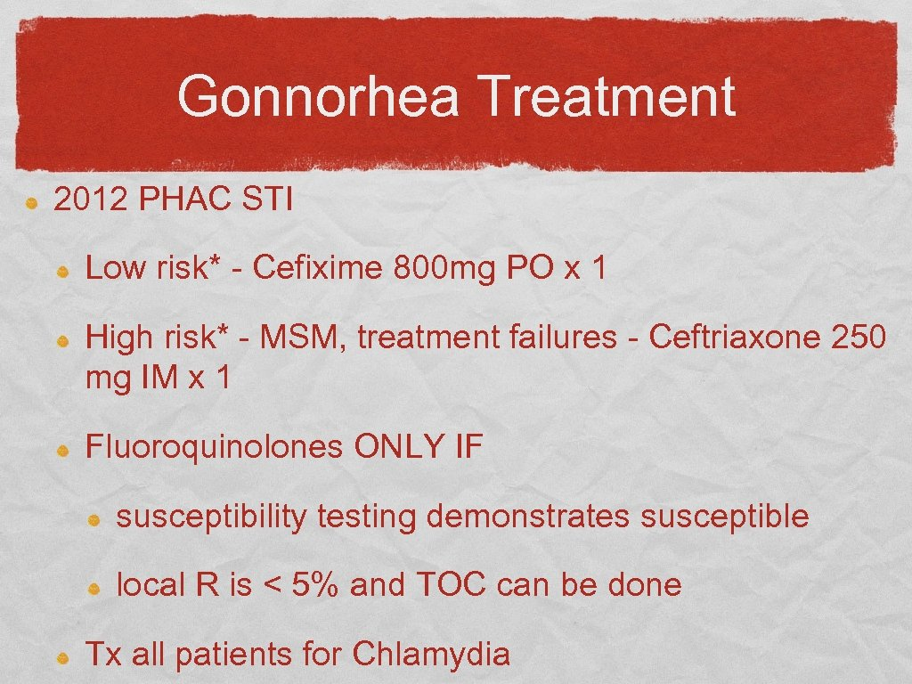 Gonnorhea Treatment 2012 PHAC STI Low risk* - Cefixime 800 mg PO x 1